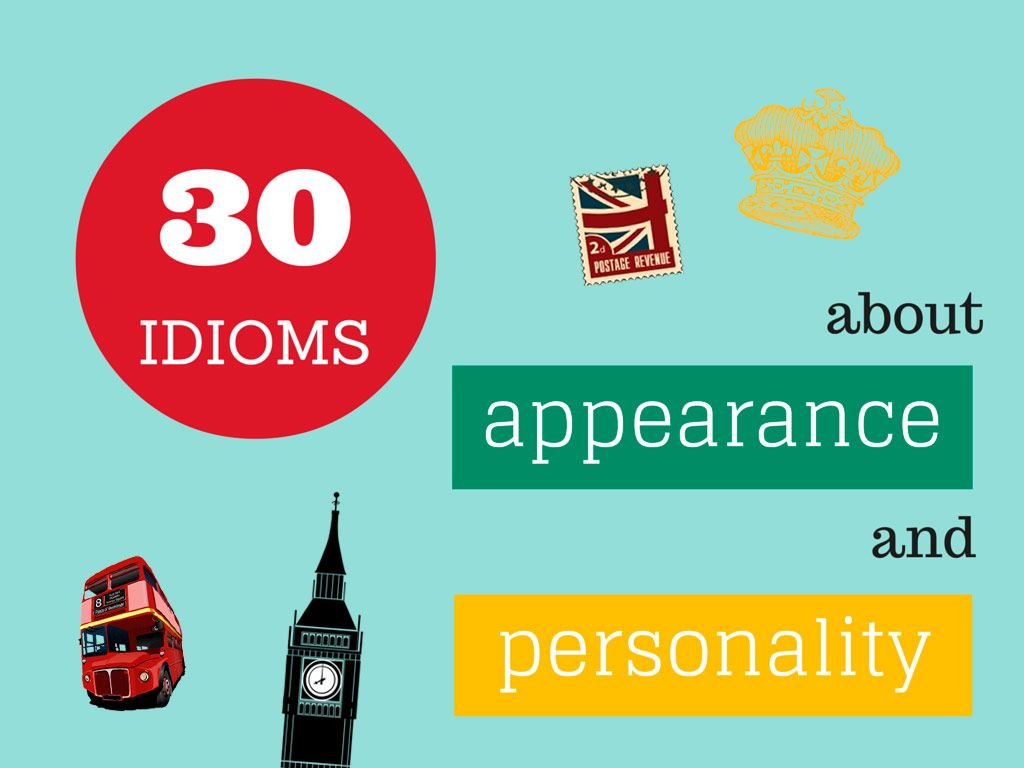 Внешность и характер: 30 английских идиом